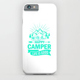 Happy Camper Life Is Good tk iPhone Case