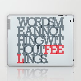 Words mean nothing without feelings Laptop & iPad Skin