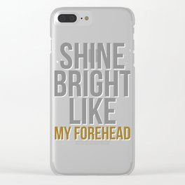 Biggest and Shiniest Forehead Tshirt design Shine Bright Clear iPhone Case