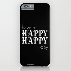 Have a happy happy day black iPhone 6 Slim Case