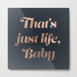 That's life, baby Metal Print