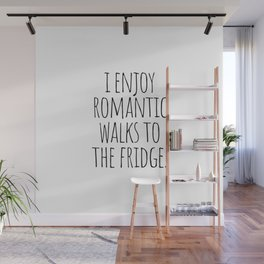 I Enjoy Romantic Walks to the Fridge Wall Mural