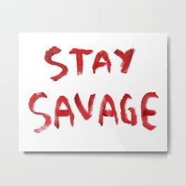 Stay Savage Metal Print