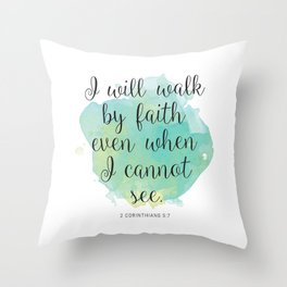 I will walk byfaith even when I cannot see. 2 Corinthians 5:7 Throw Pillow