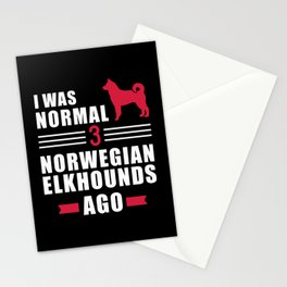 I was normal 3 Norwegian Elkhounds ago Stationery Cards
