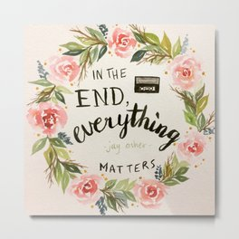 "Wreath quote by Jay Asher, 13 Reasons Why, ""In the end, everything mstters."" Metal Print"
