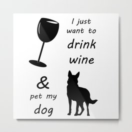 Drink wine and pet my dog Metal Print