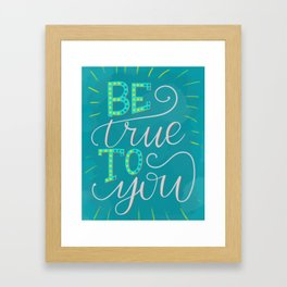 Be True to You 2 Framed Art Print