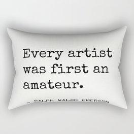 Every artist was first an amateur. Emerson R.W. Rectangular Pillow