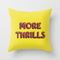 More Thrills Throw Pillow
