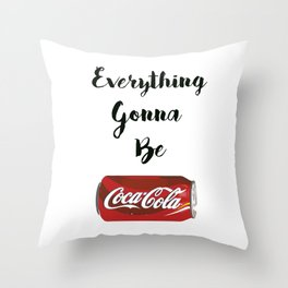 Everything gonna be Coca-Cola Throw Pillow