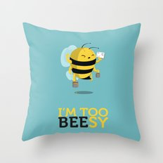 I'm too beesy Throw Pillow
