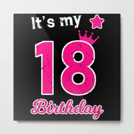Its My 18 Birthday Girl Gift Metal Print