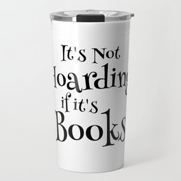 It's Not Hoarding If It's Books - Funny Quote for Book Lovers Travel Mug