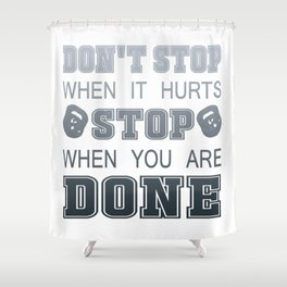 Don't Stop When It Hurts Shower Curtain