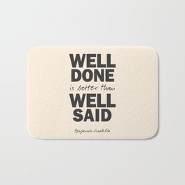 Well done is better than well said, Benjamin Franklin inspirational quote for motivation, work hard Bath Mat