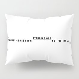 Success Come From Standing Out Not Fitting In. Pillow Sham