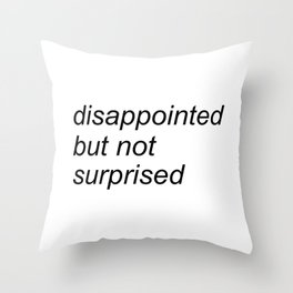 disappointed but not surprised Throw Pillow