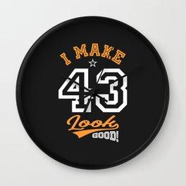 I Make 43 Look Good! Wall Clock
