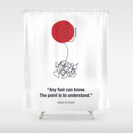 Any Fool Can Know Shower Curtain