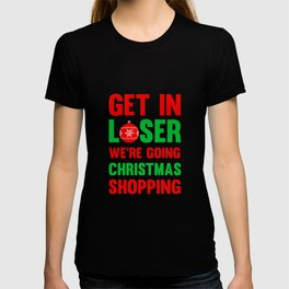 Get In Loser, We're Going Christmas Shopping T-Shirt T-shirt