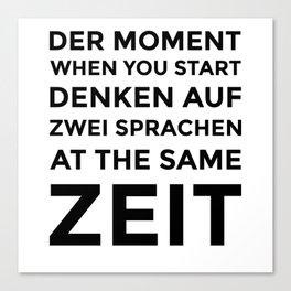 Der Moment When You Start Denken Auf Zwei Sprachen Canvas Print