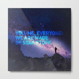 You, me, Everyone: we are made of star stuff. Carl Sagan Metal Print