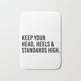 Keep your head, heels, and standards high Bath Mat