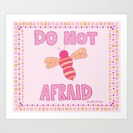 Do Not Bee Afraid Art Print