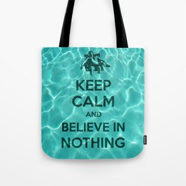 Keep Calm And Believe In Nothing! Tote Bag