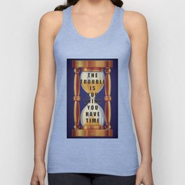 The Trouble is You Think You Have Time Unisex Tank Top