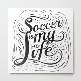 Soccer is my Life Metal Print
