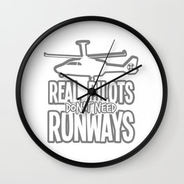 Helicopter Pilot Shirt Real Pilots Don't Need Runways Gift Wall Clock