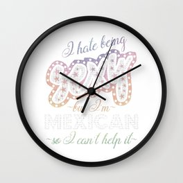 Hate being Sexy I'm Mexican So I Can't Help It Wall Clock