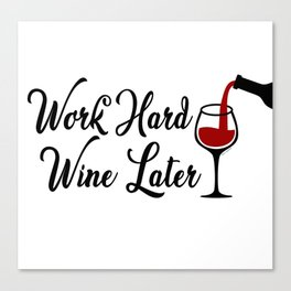Work Hard Wine Later Canvas Print