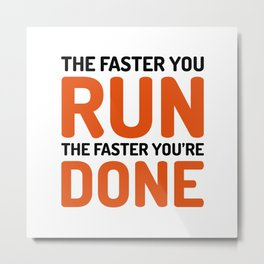 The Faster You Run Gym Quote Metal Print