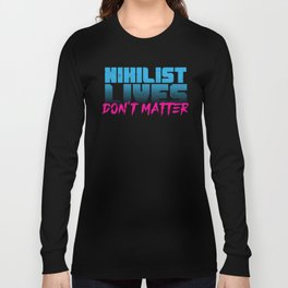 Nihilist Lives Don't Matter Long Sleeve T-shirt