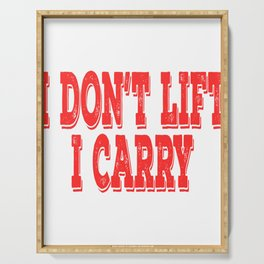"""I Don't Lift, I Carry"" tee design. Stay funny and sensible at the same time. Makes a nice gift too! Serving Tray"