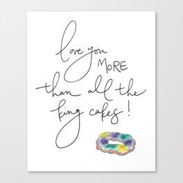 """""""Love You More Than All the King Cakes"""" Canvas Print"""