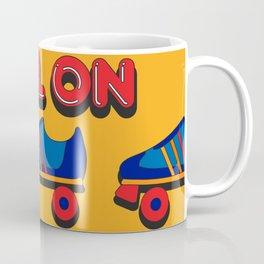 Roll On Rollerskate Coffee Mug