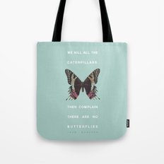 We Kill all the Caterpillars Tote Bag