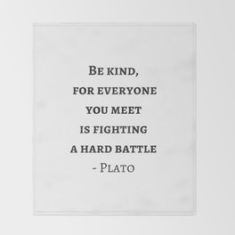 Greek Philosophy Quotes - Plato - Be kind to everyone you meet Throw Blanket