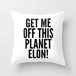 Get Me Off This Planet Elon! Throw Pillow