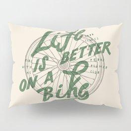 Life Is Better On A Bike Pillow Sham