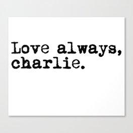 Love always, charlie. (Version 1, in black) Canvas Print