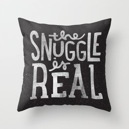 Snuggle is real - black Throw Pillow