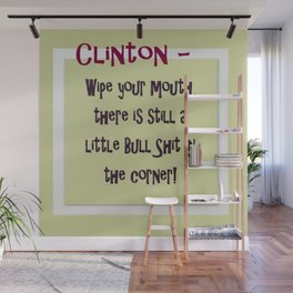 Clinton - Wipe your mouth, there is still a little bs in the corner Wall Mural