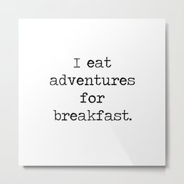I Eat Adventures For Breakfast Metal Print