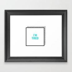 I'm tired. Framed Art Print