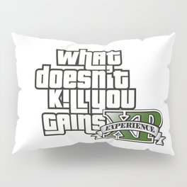 What Doesn't Kill You Gains XP Pillow Sham